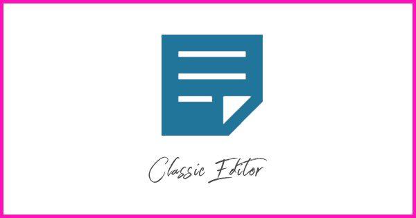 以前のワードプレスエディターおよび投稿編集画面を復元するClassic Editor(クラシックエディター)